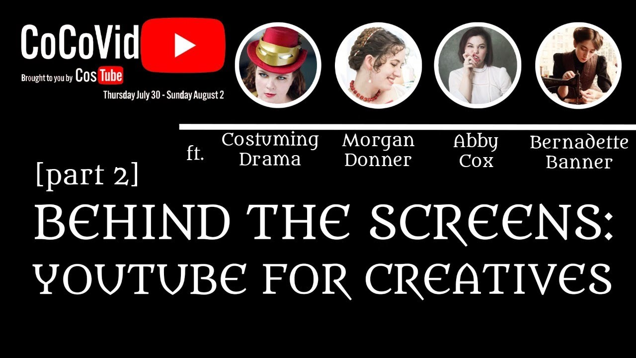 Behind the Screens: YouTubing for Creatives | ft. Morgan Donner, Costuming Drama, Abby Cox