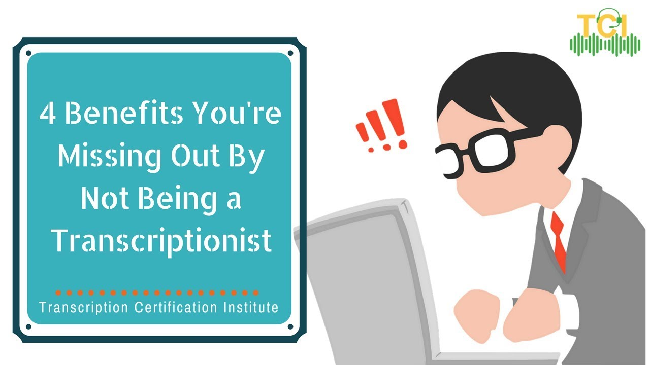 4 benefits youre missing out by not being a transcriptionist 4 benefits youre missing out by not being a transcriptionist transcription certification institute xflitez Image collections