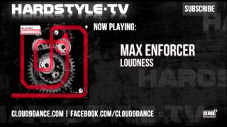 Max Enforcer- Loudness.