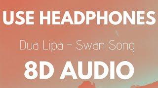 Dua Lipa - Swan Song (8D AUDIO)