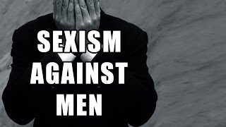 Sexism Against Men DOES Exist!