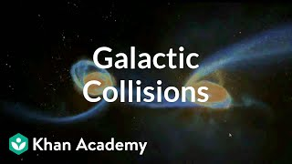 Galactic collisions | Stars, black holes and galaxies | Cosmology & Astronomy | Khan Academy