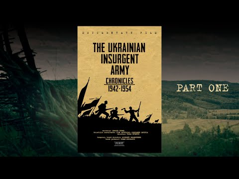 Thе Ukrainian Insurgent Army - Chronicles 1942-1954 (Part ONE) | release 2015