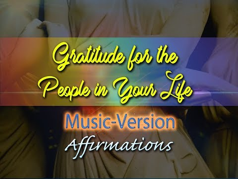 Gratitude for the People in Your Life - with Uplifting Music - Super-Charged Affirmations