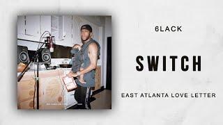 6LACK - Switch (East Atlanta Love Letter)