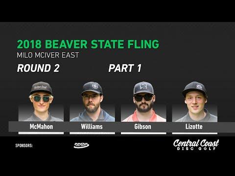 2018 Beaver State Fling - Round 2 - Part 1 - McMahon, Williams, Gibson, Lizotte