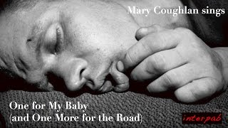 Mary Coughlan: One for My Baby (and One More for the Road)