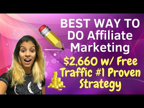 Best Way To Do Affiliate Marketing 2018 – $2,660 With FREE Traffic #1 Proven Strategy