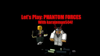 Roblox Let's play Phantom Forces with karateman504!
