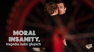 Moral Insanity. Tragedia ludzi głupich - Teatr PAPAHEMA