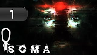 Let's Play SOMA Part 1 - First Hour of Gameplay [What Is Consciousn...