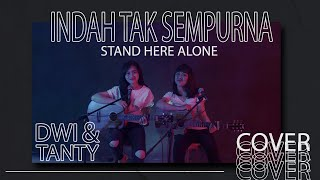 INDAH TAK SEMPURNA - Stand Here Alone (Cover by DwiTanty)