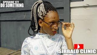 SIRBALO CLINIC - DO SOMETHING EPISODE 177