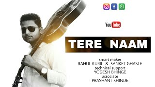 Tere Naam Unplugged | EverGreen | Rahul Kuril | New Released | 2018