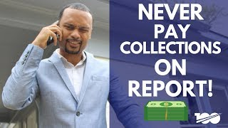 Why You Should Never Pay Collections On Your Credit Report
