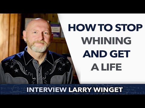 How to stop whining and get a life ? - Larry Winget