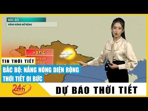 Dự báo thời tiết hôm nay ngày mai 20/5 Dự báo thời tiết đêm nay mới nhất  Miền Bắc nắng nóng gay gắt