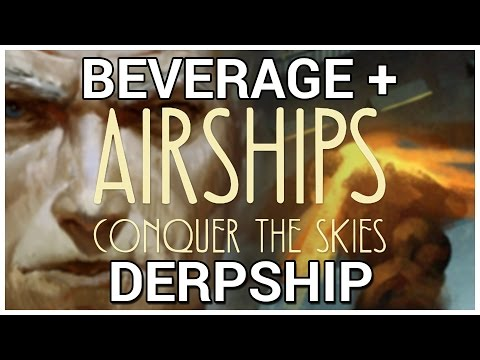 Derpship = Beverage + Airships: Conquer The Skies [Version 9.11b]