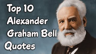 Top 10 Alexander Graham Bell Quotes,The  scientist, inventor & engineer