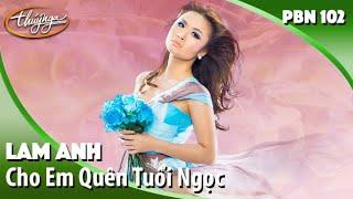 PBN 102 | Lam Anh - Cho Em Quên Tuổi Ngọc