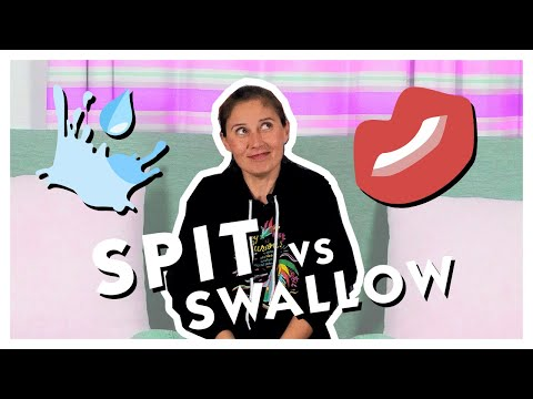 Spit or Swallow??????
