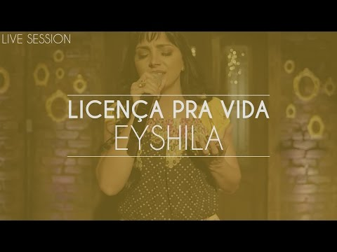 Eyshila - Licença pra vida (Live Session)