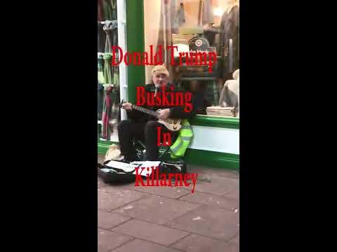 Donald Trump Busking in Killarney Ireland