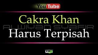 Karaoke Cakra Khan - Harus Terpisah (Karaoke Tanpa Vokal)