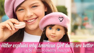 Hitler explains why American Girl dolls are better.