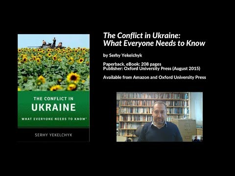 The Conflict in Ukraine: What Everyone Needs to Know, Serhy Yekelchyk