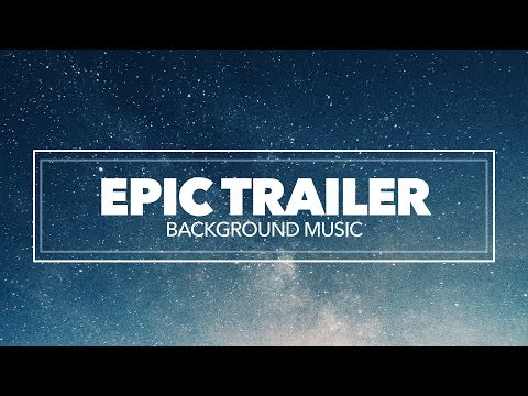 Epic & Inspiring Cinematic Background Music for Film Trailers and Video Games