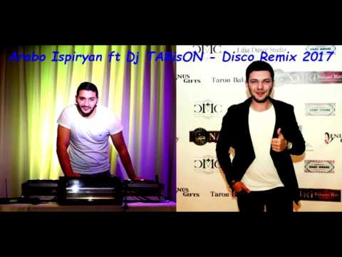 Arabo Ispiryan ft DJ TARisONDisco Remix 2017