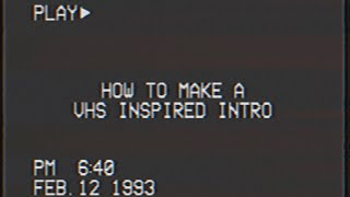 HOW TO MAKE A VHS INSPIRED INTRO