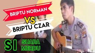 Briptu Norman vs Briptu Czar si suara merdu