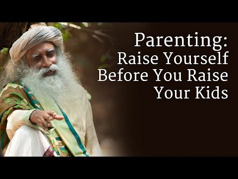 Parenting: Raise Yourself Before You Raise Your Kids - Sadhguru Mp3