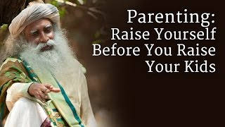Parenting: Raise Yourself Before You Raise Your Kids
