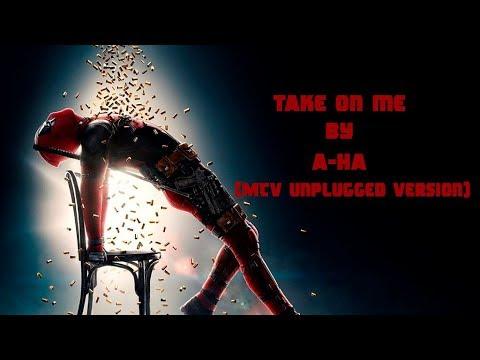 Take on Me - A-HA / MTV Unplugged / ( Deadpool 2 Soundtrack)