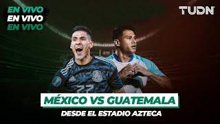 🔴 EN VIVO: ¡Desde el Azteca! México vs Guatemala | Amistoso 2020 | TUDN