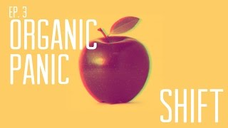 SHIFT: Organic Panic Documentary