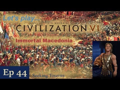 Episode 44: Seeking Tourists -- Civilization VI: Immortal Macedonia