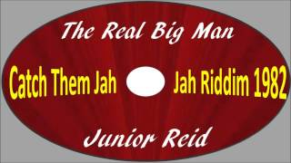 Junior Reid-The Real Big Man (Catch Them Jah Jah Riddim 1982)
