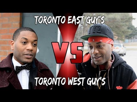 Toronto east guy's VS Toronto west guy's