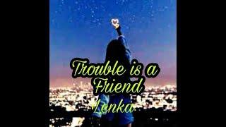 """""""Trouble ia a Friend (lirik) Lenka"""""""