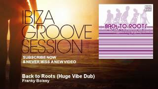 Franky Boissy - Back to Roots - Huge Vibe Dub - IbizaGrooveSession