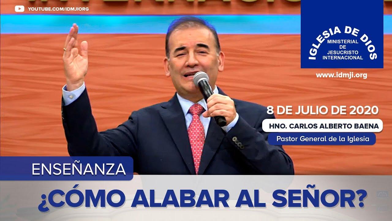Enseñanza: ¿Cómo alabar al Señor? - 8 de Julio de 2020 - Hno. Carlos Alberto Baena - IDMJI