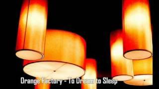 Orange Factory ~ To Dream To Sleep