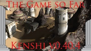 The Game So Far... Kenshi v0.40.4