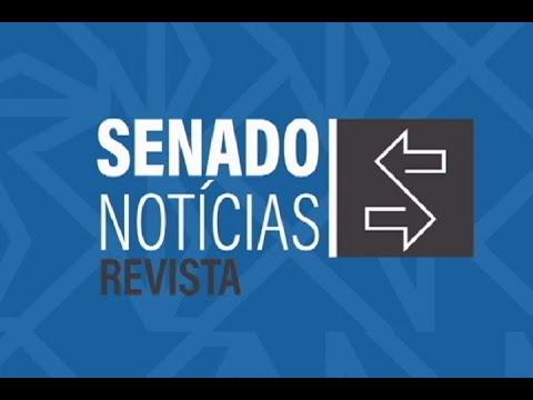 Senado Notícias Revista: Veja a expectativa para votações em plenário na próxima semana