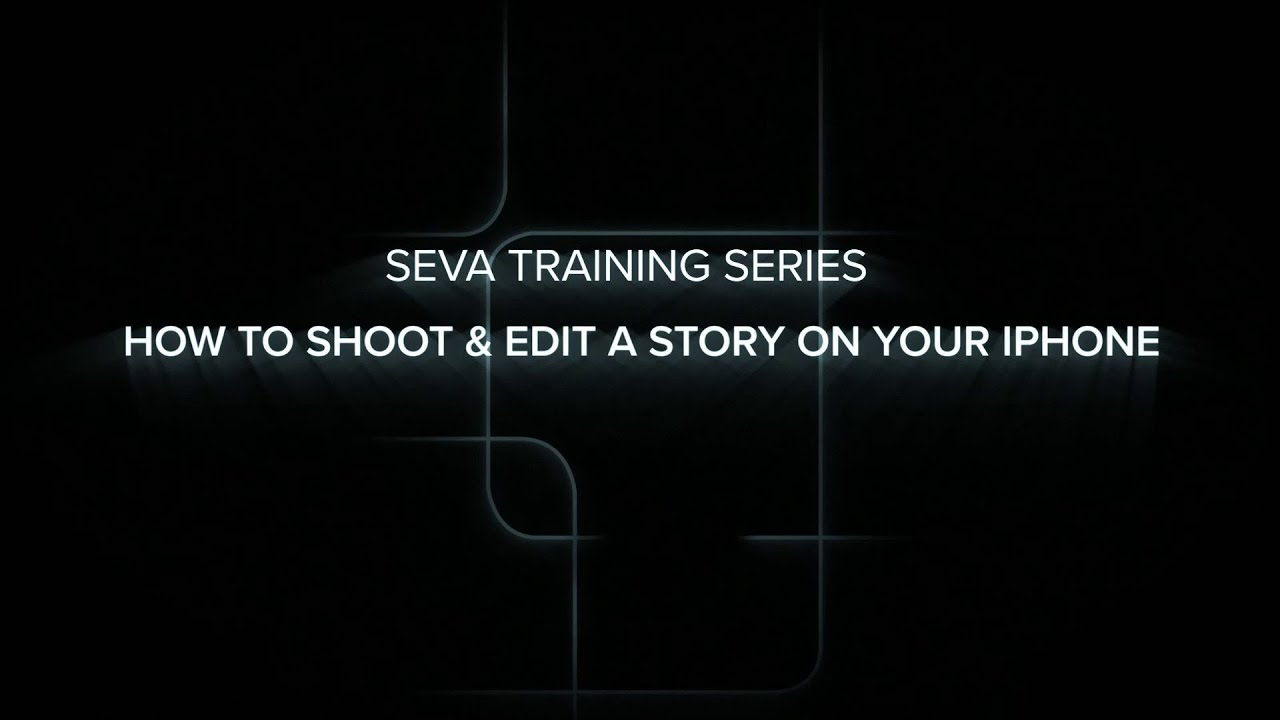 SEVA Summer Training: How to Shoot & Edit a Story on Your iPhone