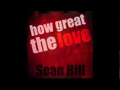 Sean Hill - How Great The Love